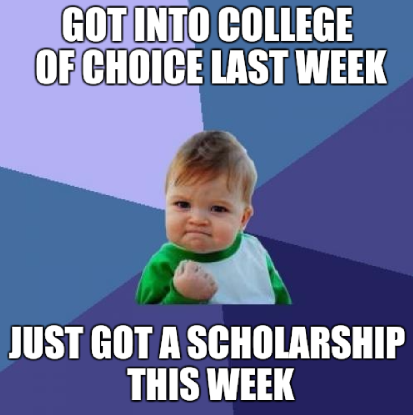 Meme of baby making fist with text about getting into college