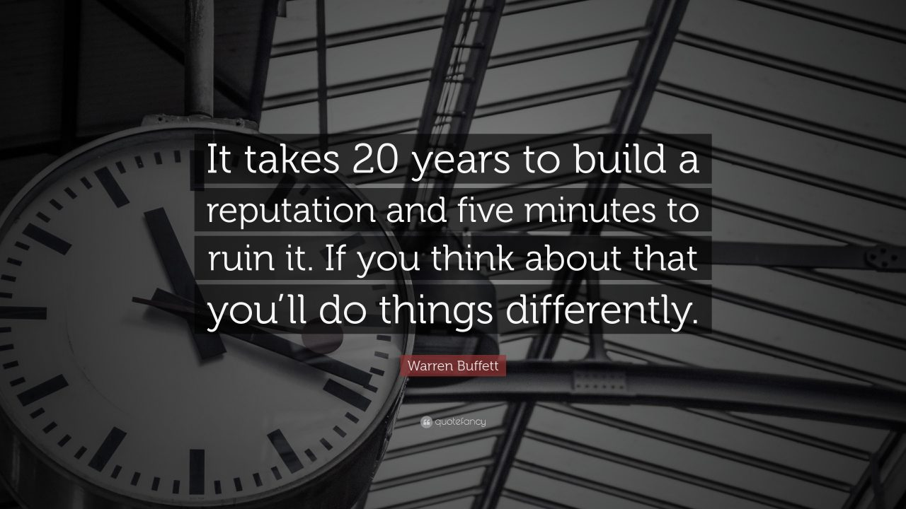 """It takes 20 years to build a reputation and five minutes to ruin it. If you think about that, you'll do things differently."""