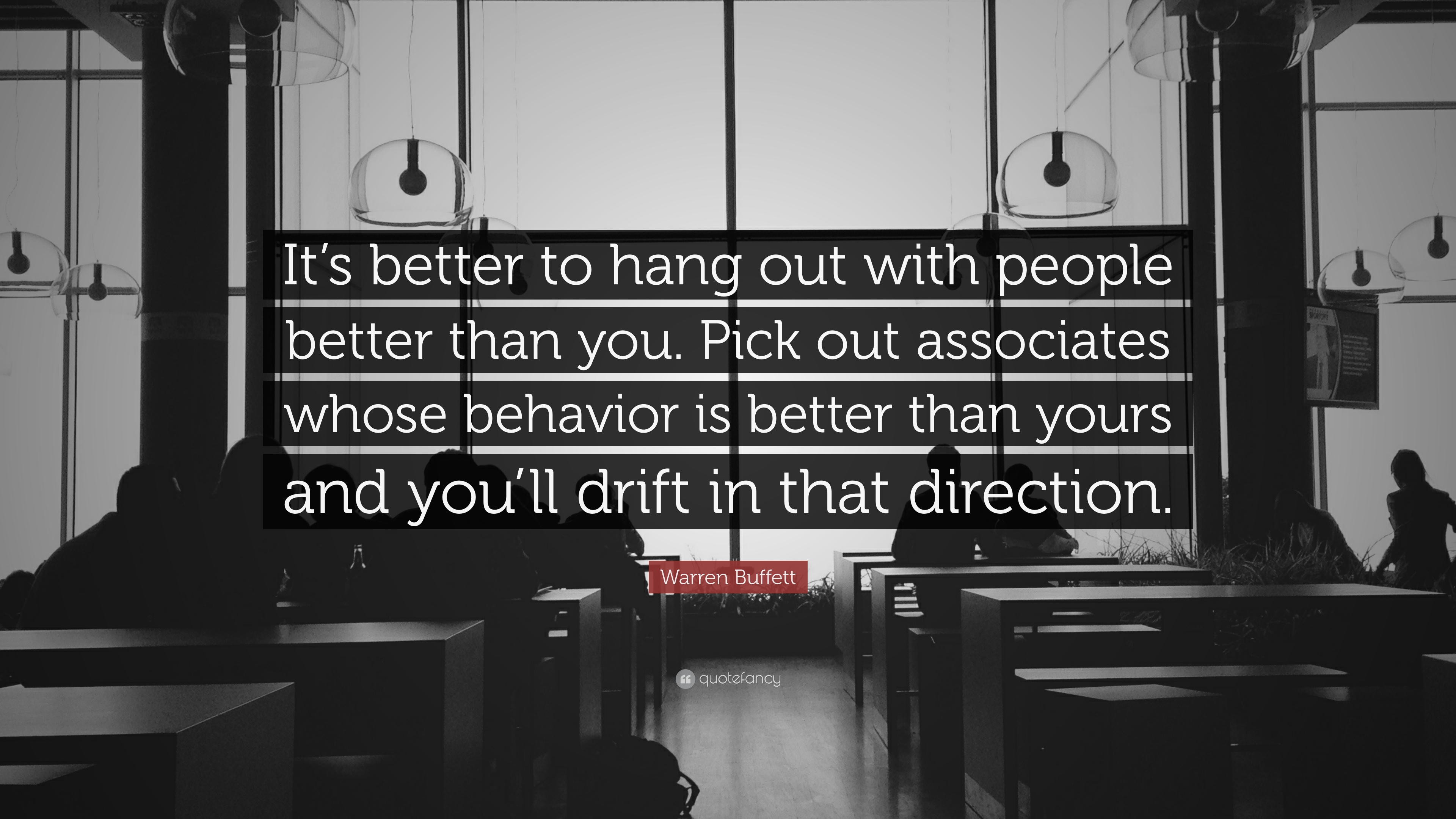 It is better to hang out with people better than you. Pick out associates whose behavior is better than yours and you'll drift in that direction.