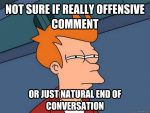 Meme of cartoon character wondering if a comment is offensive.